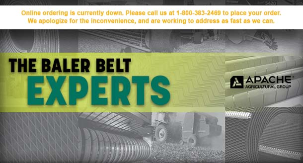 AG Belt - The Baler Belt Experts. Online ordering is currently down. Please call us at 1-800-383-2469 to place your order.  We apologize for the inconvenience, and are working to address as fast as we can.